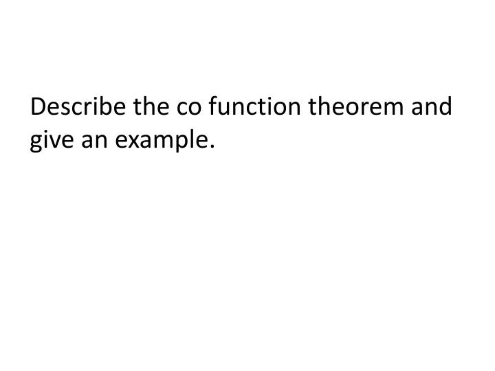 Describe the co function theorem and give an example.