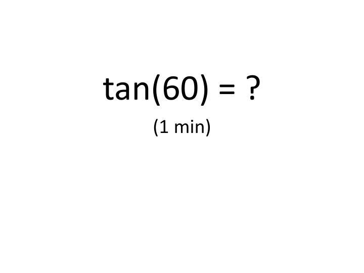 tan(60) = ?