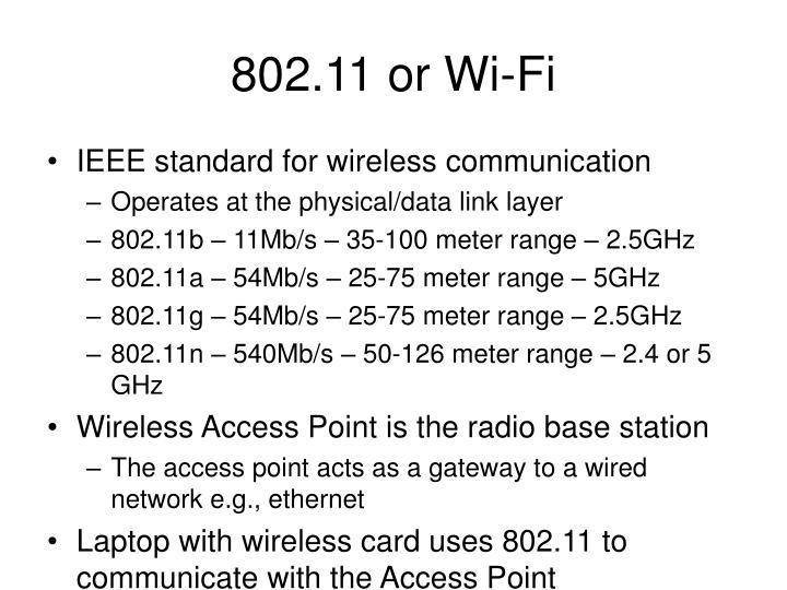 802.11 or Wi-Fi