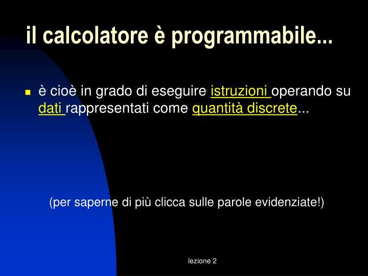 il calcolatore è programmabile...