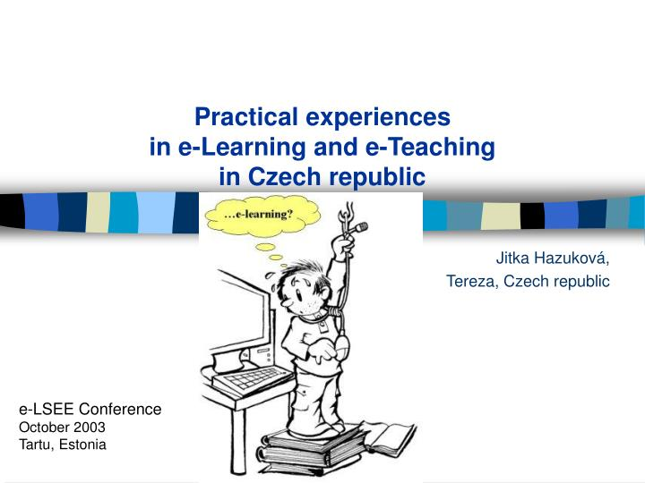 Practical experiences in e learning and e teaching in czech republic