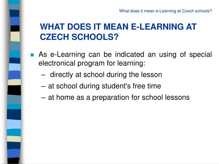 WHAT DOES IT MEAN E-LEARNING AT CZECH SCHOOLS?