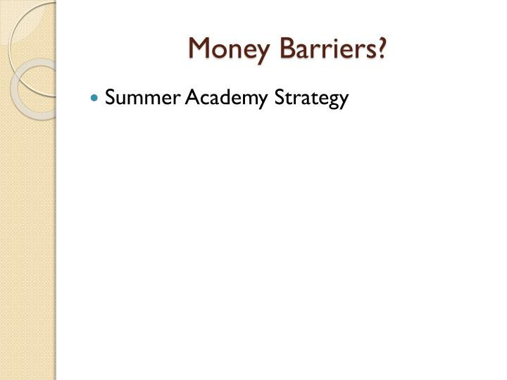 Money Barriers?