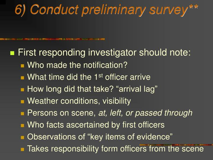 6) Conduct preliminary survey**