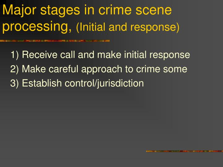 Major stages in crime scene processing,