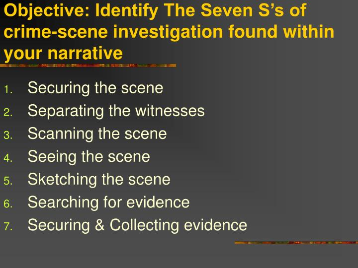 Objective: Identify The Seven S's of crime-scene investigation found within your narrative