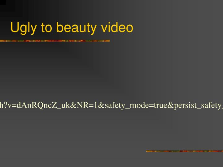Ugly to beauty video