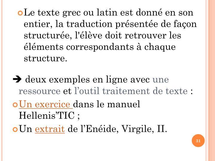 Le texte grec ou latin est donn en son entier, la traduction prsente de faon structure, l'lve doit retrouver les lments correspondants  chaque structure.