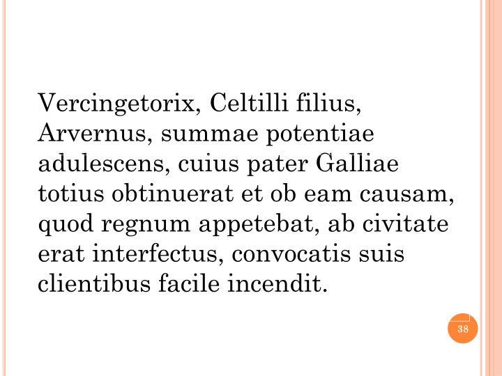Vercingetorix, Celtilli filius, Arvernus, summae potentiae adulescens, cuius pater