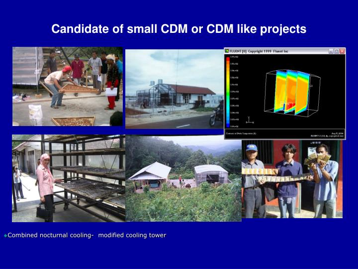 Candidate of small CDM or CDM like projects