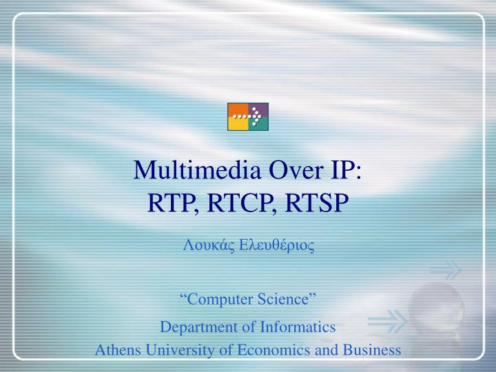 Multimedia over ip rtp rtcp rtsp