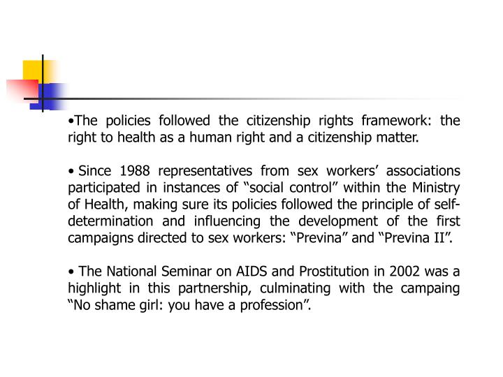 The policies followed the citizenship rights framework: the right to health as a human right and a citizenship matter.