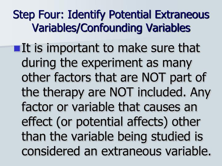 Step Four: Identify Potential Extraneous Variables/Confounding Variables
