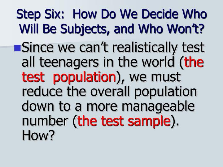 Step Six:  How Do We Decide Who Will Be Subjects, and Who Won't?