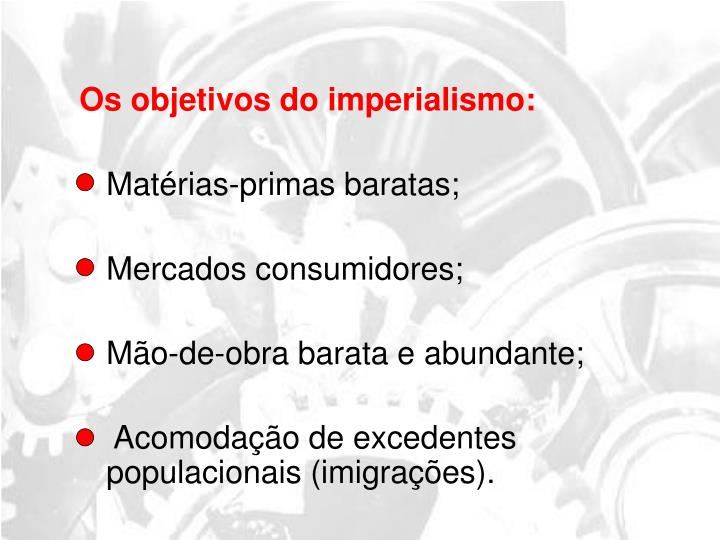 Os objetivos do imperialismo: