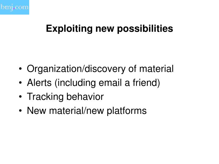 Exploiting new possibilities