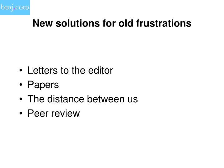 New solutions for old frustrations