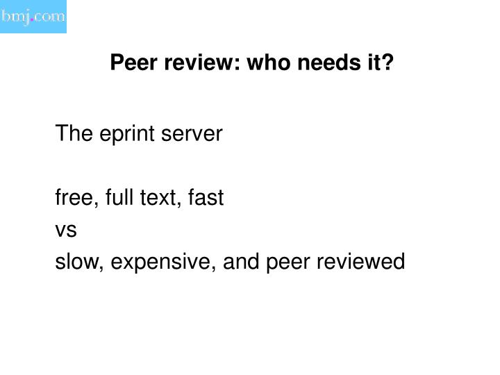 Peer review: who needs it?