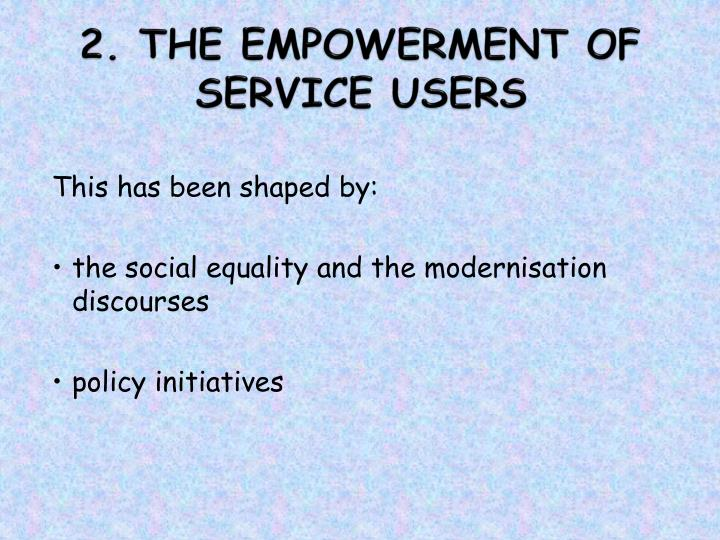 2. THE EMPOWERMENT OF SERVICE USERS