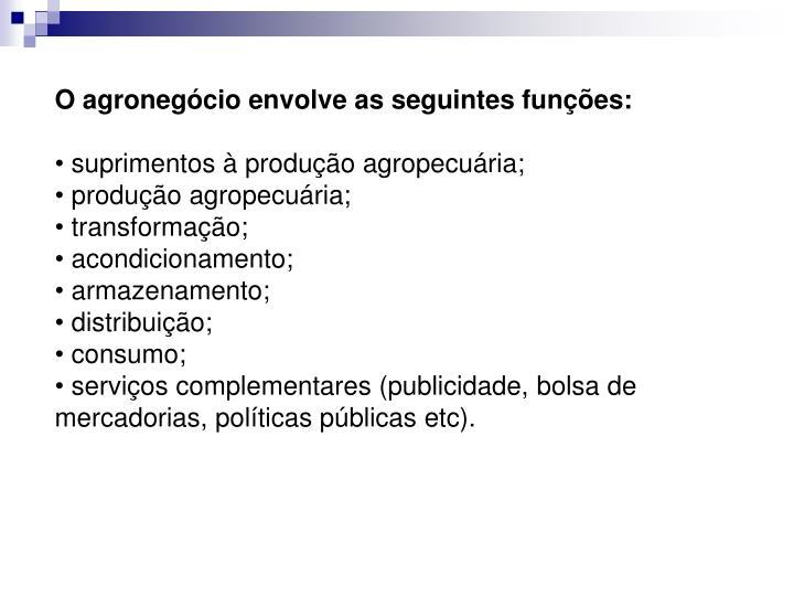 O agronegócio envolve as seguintes funções: