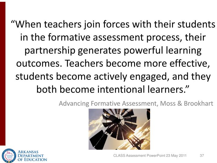 """When teachers join forces with their students in the formative assessment process, their partnership generates powerful learning outcomes. Teachers become more effective, students become actively engaged, and they both become intentional learners."""