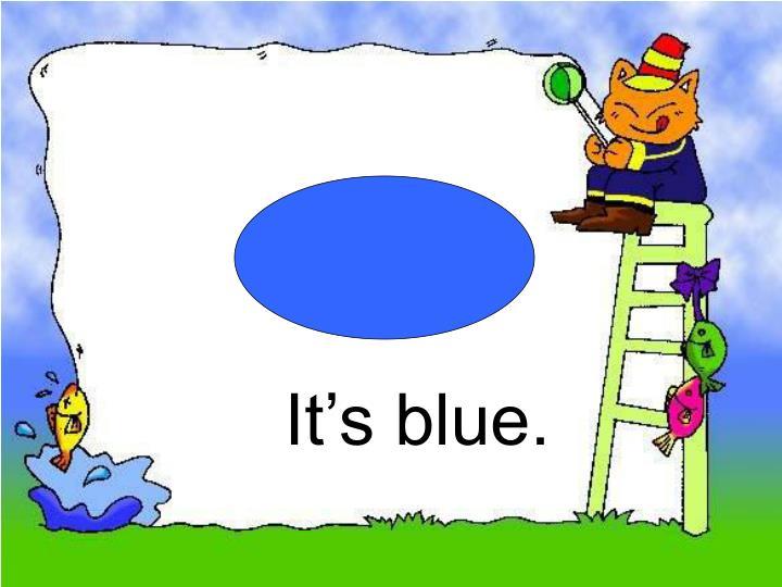It's blue.