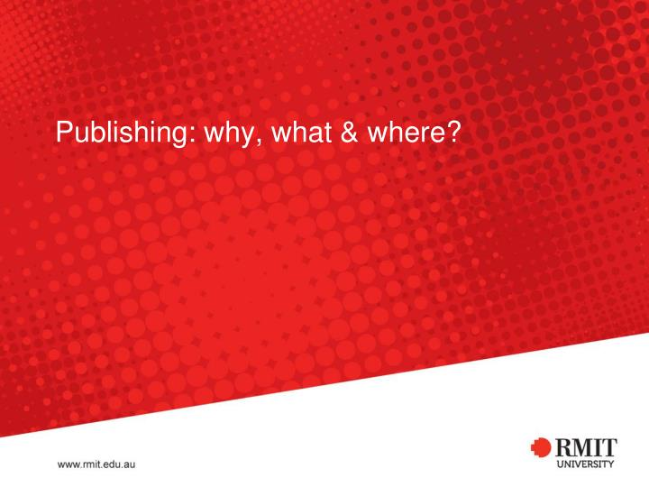 Publishing: why, what & where?