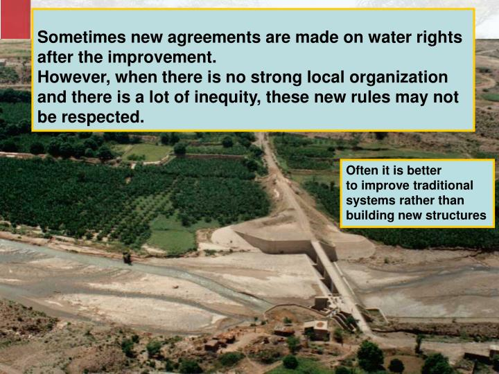 Sometimes new agreements are made on water rights after the improvement.