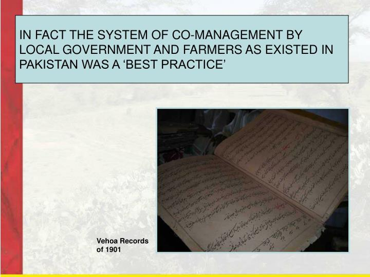 IN FACT THE SYSTEM OF CO-MANAGEMENT BY LOCAL GOVERNMENT AND FARMERS AS EXISTED IN PAKISTAN WAS A 'BEST PRACTICE'