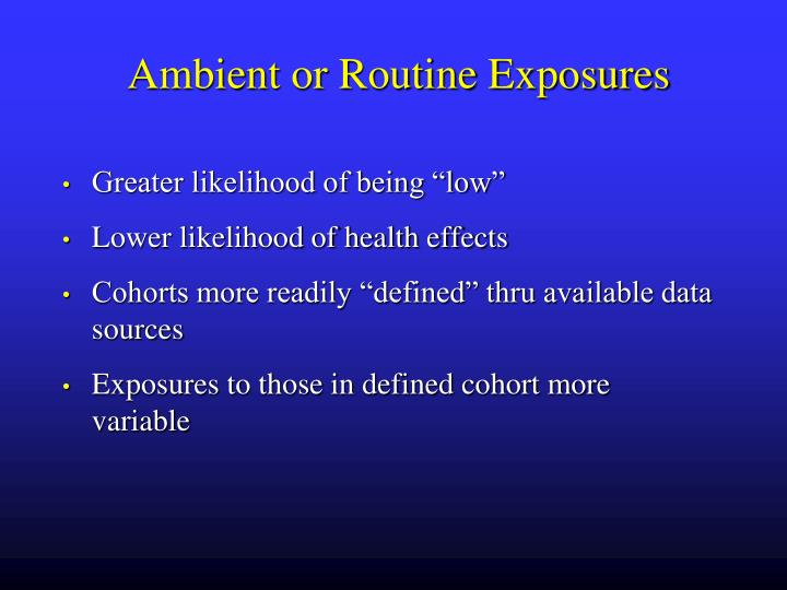 Ambient or Routine Exposures