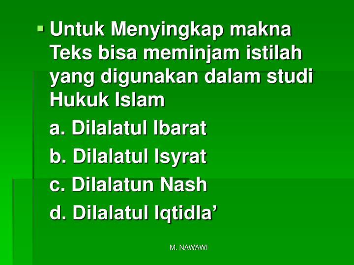 Untuk Menyingkap makna Teks bisa meminjam istilah yang digunakan dalam studi Hukuk Islam