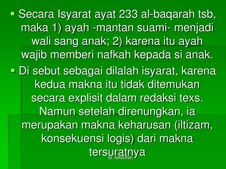 Secara Isyarat ayat 233 al-baqarah tsb, maka 1) ayah -mantan suami- menjadi wali sang anak; 2) karena itu ayah wajib memberi nafkah kepada si anak.