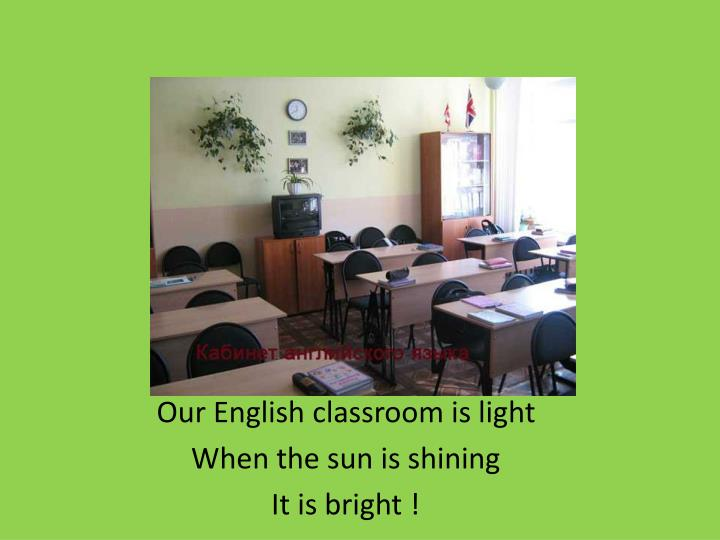 Our English classroom is light