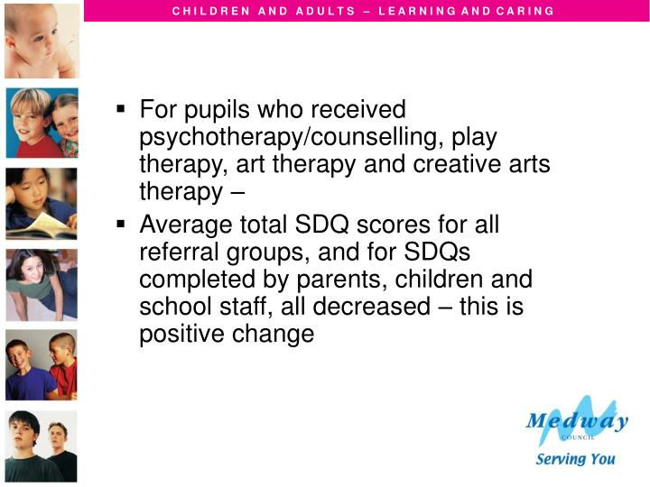 For pupils who received psychotherapy/counselling, play therapy, art therapy and creative arts therapy –