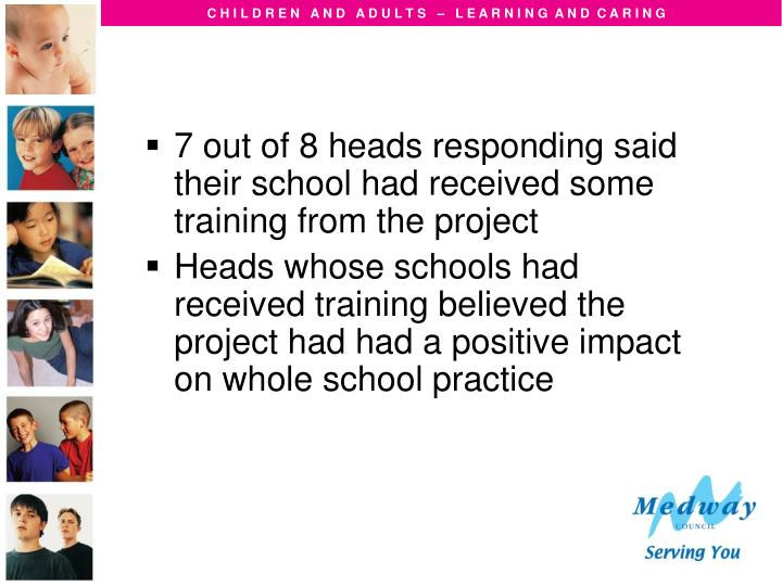 7 out of 8 heads responding said their school had received some training from the project