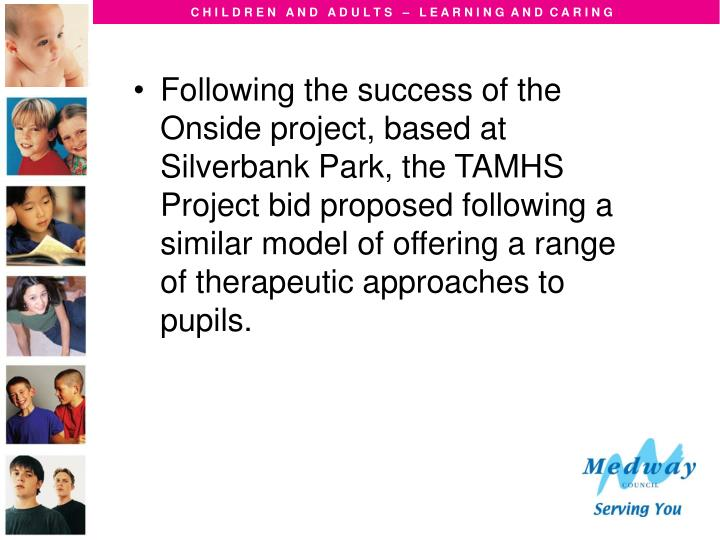 Following the success of the Onside project, based at Silverbank Park, the TAMHS Project bid propose...