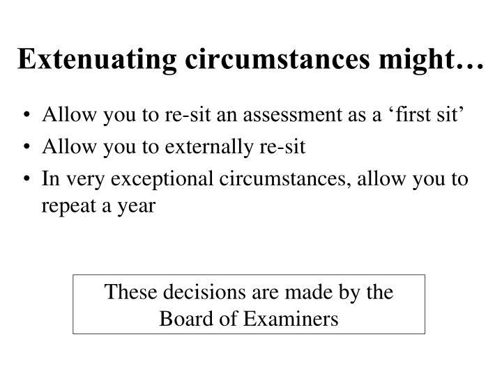 Extenuating circumstances might…