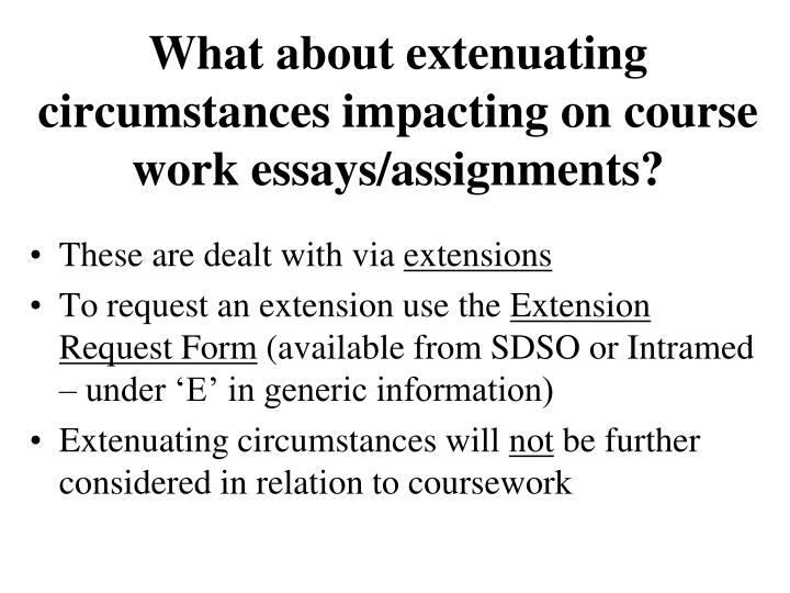 What about extenuating circumstances impacting on course work essays/assignments?