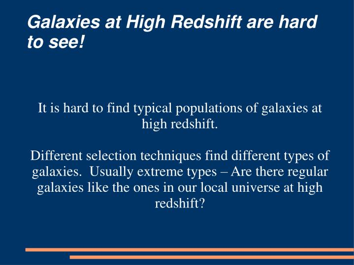 It is hard to find typical populations of galaxies at high redshift.