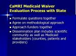 camri medicaid waiver evaluation process with state