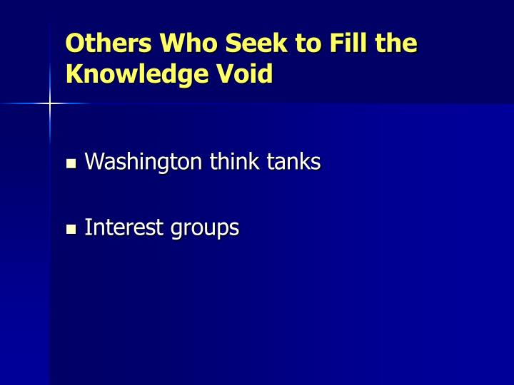 Others Who Seek to Fill the Knowledge Void