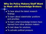 why do policy makers staff want to meet with knowledge brokers