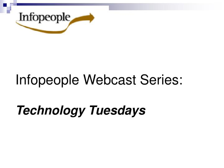 Infopeople webcast series technology tuesdays