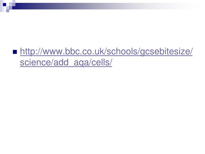 http://www.bbc.co.uk/schools/gcsebitesize/science/add_aqa/cells/