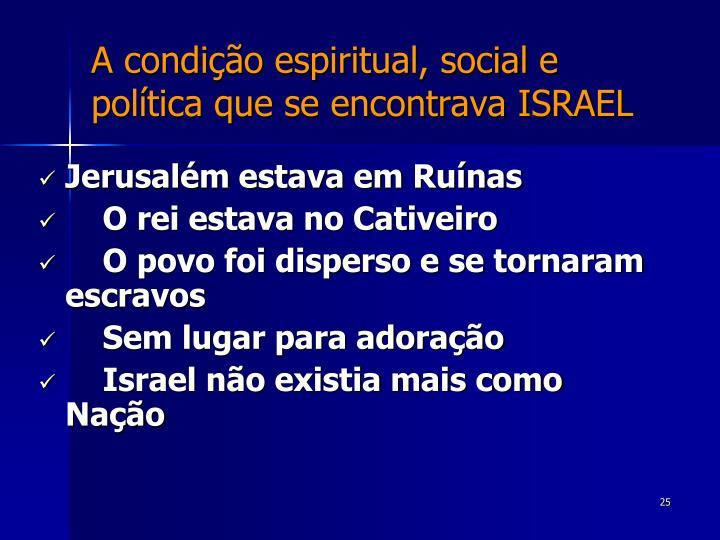 A condição espiritual, social e política que se encontrava ISRAEL
