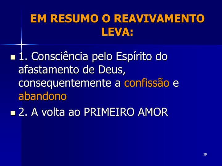 EM RESUMO O REAVIVAMENTO LEVA: