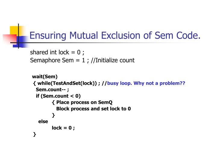 Ensuring Mutual Exclusion of Sem Code.