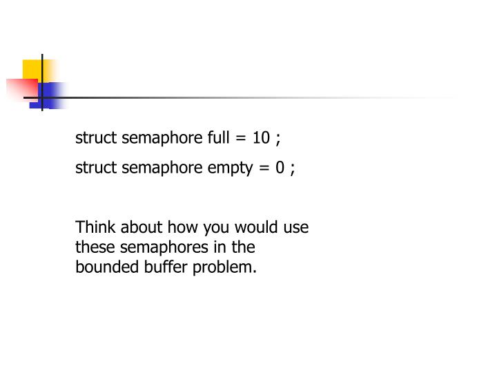 struct semaphore full = 10 ;