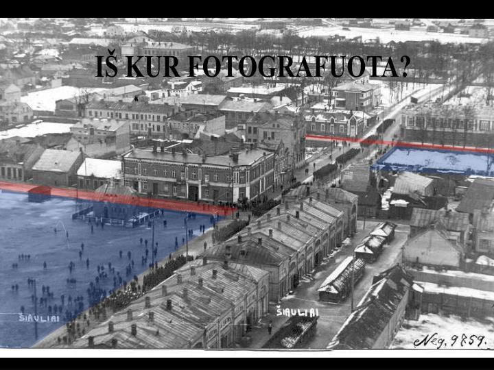 IŠ KUR FOTOGRAFUOTA?
