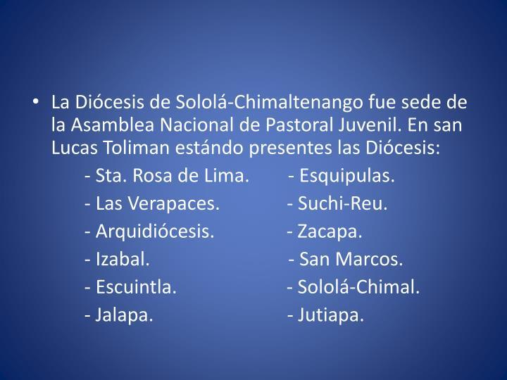 La Diócesis de Sololá-Chimaltenango fue sede de la Asamblea Nacional de Pastoral Juvenil. En san Lucas Toliman